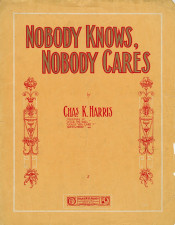 Sheet music to 'Nobody Knows, Nobody Cares', 1909.